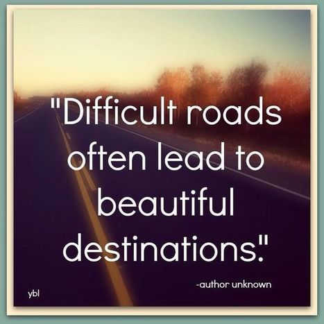 Difficult roads often lead to beautiful destinations. | Quotes | Scoop.it