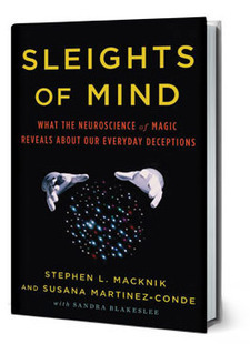 Sleights of Mind - What the Neuroscience of Magic Reveals About Our Everyday Deceptions | Neuromagic | Scoop.it