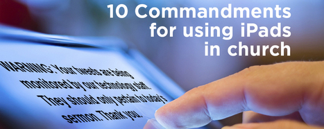 10 Commandments for using iPads in church | Troy West's Radio Show Prep | Scoop.it