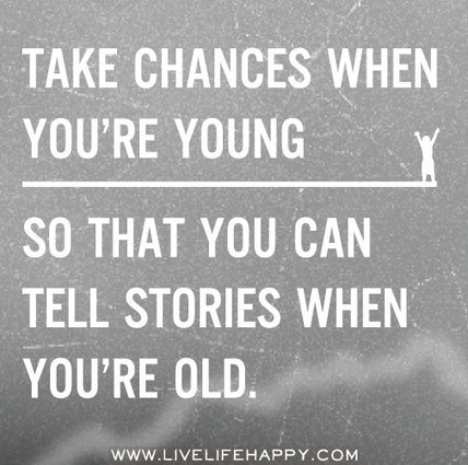 Take Chances When You're Young - Live Life Quotes, Beautiful Quotes, Love Life Quotes, Live Life Happy | Todd Lohenry | Scoop.it