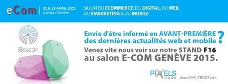 Pixels Trade : Expose sur le Stand F16 au salon E-Com Genève 2015 | PixelsTrade Webzine | Business Apps : Applications in-house | Scoop.it