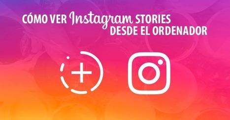 Cómo ver Instagram Stories desde el ordenador | Álex Serrano - Con M de Marketing #Instagram #RedesSociales @Alexserramar | Mery Elvis Asertivista - Marketing Online y Negocios | Scoop.it