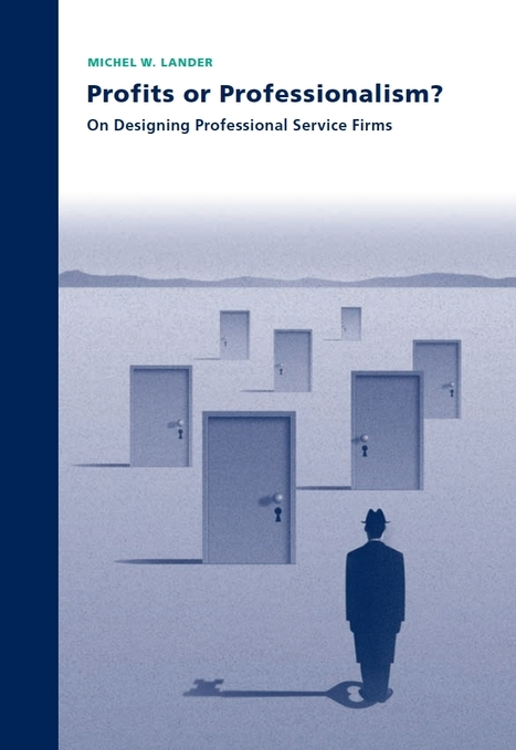 Profits or Professionalism? On Designing Professional Service Firms | BizDissNews; Showcasing recent PhD dissertations in Business Research | Scoop.it
