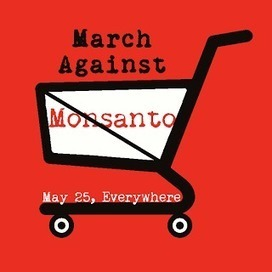 March Against Monsanto (Today)   Cultibotics   Scoop.it