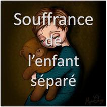 Souffrance de l'enfantséparé | JUSTICE : Droits des Enfants | Scoop.it