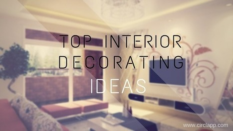TOP INTERIOR DECORATING IDEAS   Circlapp - Real Estate Rental Services   Scoop.it