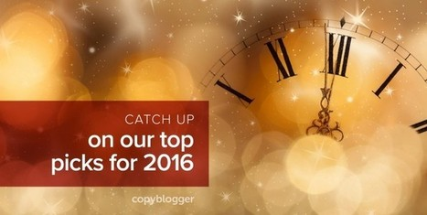 The Best of Copyblogger: 2016 Edition - Copyblogger | Writing Rightly | Scoop.it