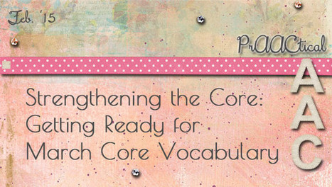 Strengthening the Core: Getting Ready for March Core Vocabulary | Beginning Communicators | Scoop.it