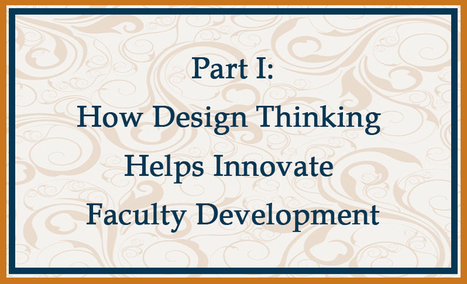 Design Thinking Helps Innovate Faculty Development, Part I | Faculty Professional Development | Scoop.it