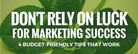 Don't Rely on Luck: 4 Tips for Budget-Friendly Marketing That Works | Media Relations | Scoop.it