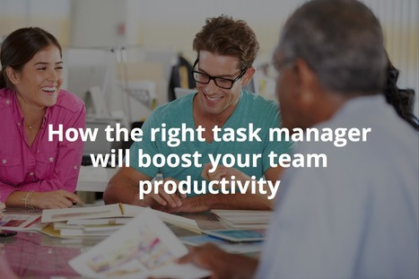 Three ways the right task manager can improve team productivity ...   time management   Scoop.it