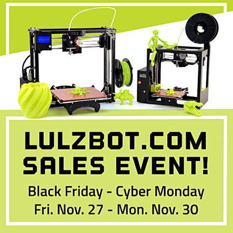 Official LulzBot Black Friday and Cyber Monday Sales Event | LulzBot | 3D Printing in Manufacturing Today | Scoop.it