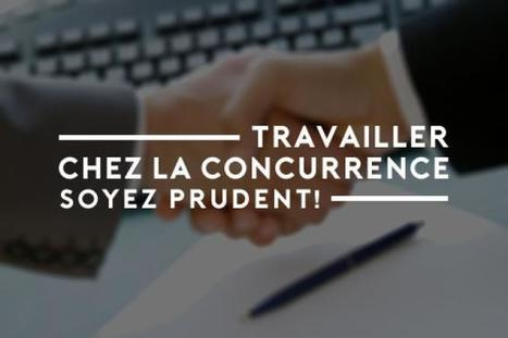 Travailler chez la concurrence, soyez prudent ! | Opensourcing.fr | Scoop.it