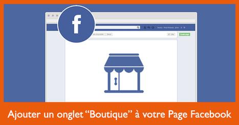 Comment ajouter un onglet «Boutique» à votre page Facebook ? | Passion Entreprendre | Scoop.it