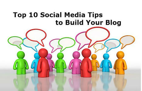 Top 10 Social Media Tips to Build Your Blog | Modern Marketer | Scoop.it