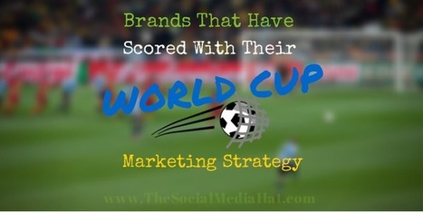 Brands That Have Scored With Their World Cup Marketing Strategy   Marketing   Scoop.it