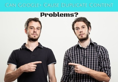 Google Plus and Duplicate Content: Is There a Problem? | Digital & Internet Marketing News | Scoop.it