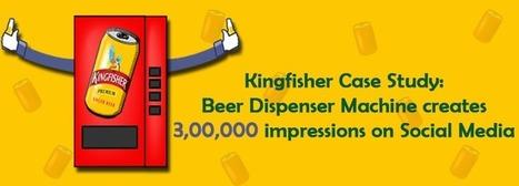 Social Media Case Study: Kingfisher's Beer Dispenser Machine creates 3,00,000 impressions on Social Media   International Beer Market Insights   Scoop.it