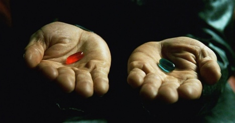 Do you take the blue pill or the red pill? | The Genuine Leader: Leadership for the 21st Century | Scoop.it