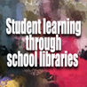 Student Learning through School Libraries