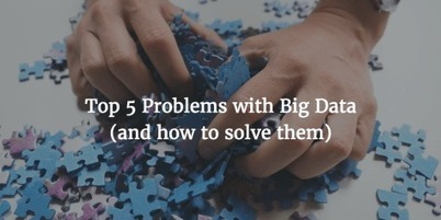 Top 5 Problems with Big Data (and how to solve them)   CIM Academy Digital Marketing   Scoop.it