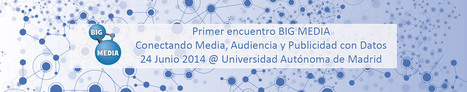 Primer encuentro BIG MEDIA : Conectando Media, Audiencia y Publicidad con Datos | Ocendi | Big Media (Esp) | Scoop.it