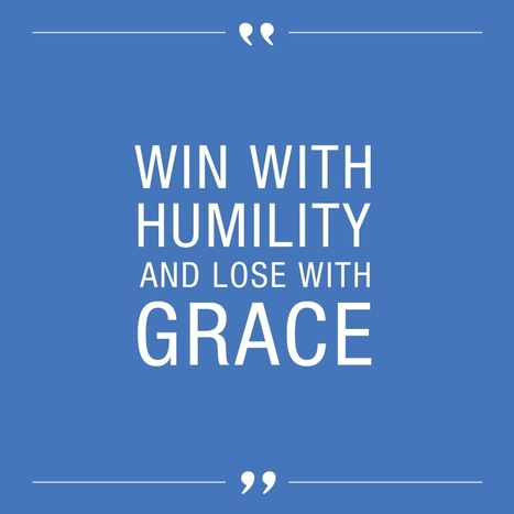 Win with humility and lose with grace. | Innovation, Creativity & Agility: SURVIVE! | Scoop.it
