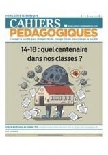 Sortie 14-18 : quel centenaire dans nos classes ? - La librairie des Cahiers pédagogiques | Centenaire de la Première Guerre Mondiale | Scoop.it