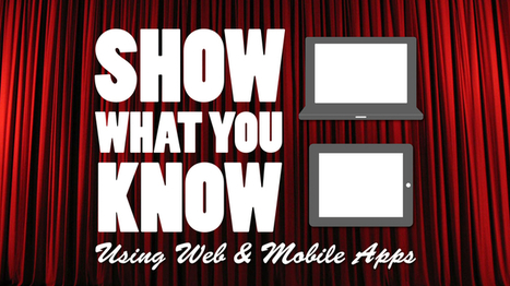 Show What You Know Using Web & Mobile Apps - Version 4 | Learning on the Go | Scoop.it