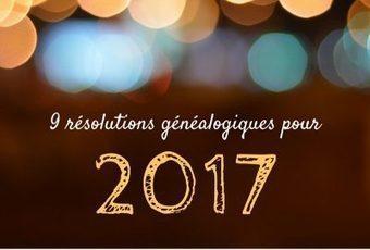 9 résolutions et projets généalogiques pour 2017 – Auprès de nos Racines | GenealoNet | Scoop.it