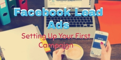 Facebook Lead Ads: Setting Up Your First Campaign | Internet Marketing | Scoop.it