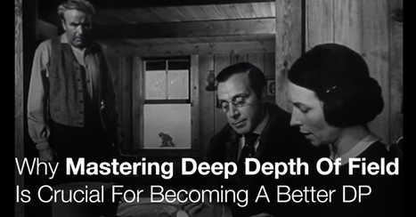 Why Mastering Deep Depth Of Field Is Crucial For Becoming A Better DP | WorkingCinematographer | Scoop.it