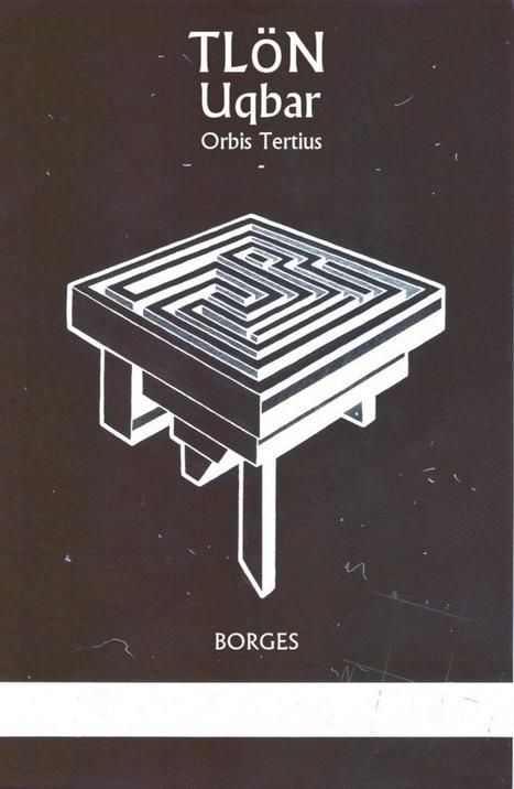 Marcianos Como No Cinema: Jorge Luis Borges - TLÖN, UQBAR, ORBIS TERTIUS (conto) | Paraliteraturas + Pessoa, Borges e Lovecraft | Scoop.it