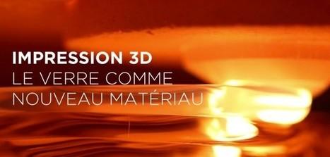 Des chercheurs réalisent la première impression 3D en verre ! | high-tech, tendances et prospective | Scoop.it