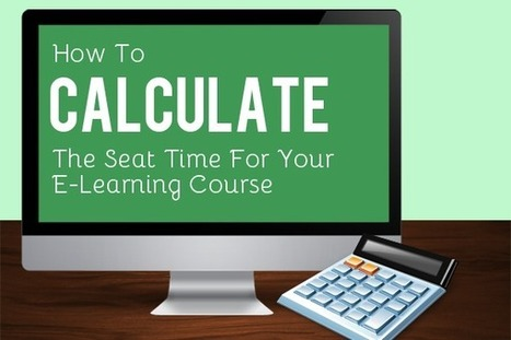 How to Calculate the Seat Time for Your E-Learning Course | on learning by design | Scoop.it
