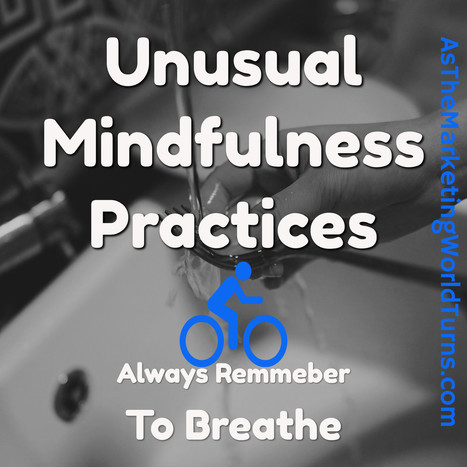 Mindfulness Practice Isn't Just For Monks Anymore - As The Marketing World Turns | Small Business On The Web | Scoop.it