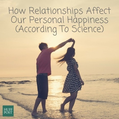 7 Ways Relationships Make You Happier (According To Science) - Huffington Post | Happiness Life Coaching | Scoop.it