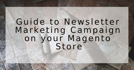 Guide to Newsletter Marketing Campaign on your Magento Store   Magento Development   Scoop.it