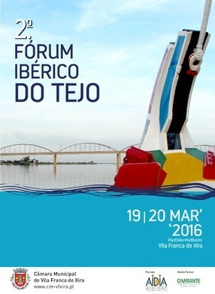 2.º Fórum Ibérico do Tejo – Revitalização e sustentabilidade do Rio em debate | Xira News | Scoop.it