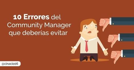 Errores del Community Manager contados por un profesional #CommunityManager @cinacio06 | Mery Elvis Asertivista - Marketing Online y Negocios | Scoop.it
