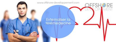 Externaliser la télémedecine | Offshore Developpement | Scoop.it