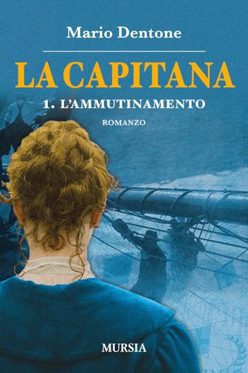 La Capitana di Mario Dentone - Editore Mursia | Nautica-epoca | Scoop.it