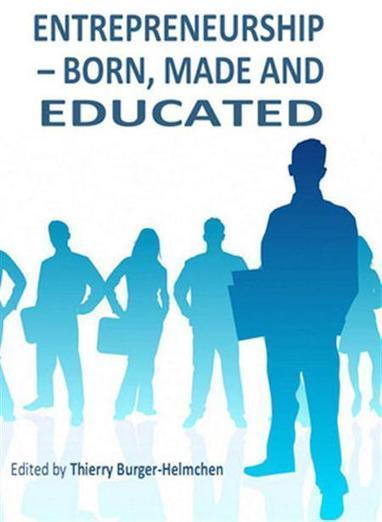 Entrepreneurship – Born, Made and Educated by Thierry Burger ... | Academia is an industry | Scoop.it