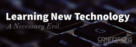 Confessions of a Digital Leader: Learning New Technology, A Necessary Evil   Self-managed Learning   Scoop.it