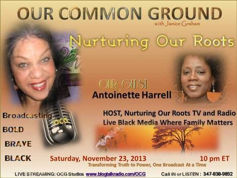 """OUR COMMON GROUND Voice Antoinette Harrell l """"Nurturing our Roots"""" l   OUR COMMON GROUND Guest Profiles   Scoop.it"""