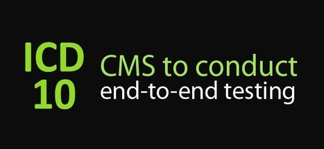 CMS to conduct end-to-end ICD-10 testing | Healthcare IT | Scoop.it