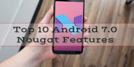 Top 10 Android 7.0 Nougat Features - Internetseekho | Latest Tech News and Tips | Scoop.it