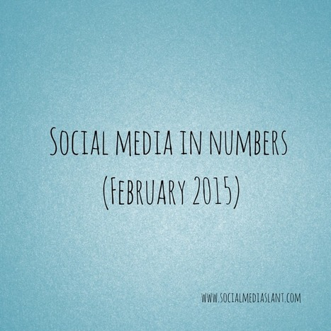 Social media in numbers (February 2015) | My Social Media News and Tips | Scoop.it