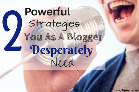 2 Powerful Strategies You As A Blogger Desperately Need | Keep Up With The Web | Scoop.it