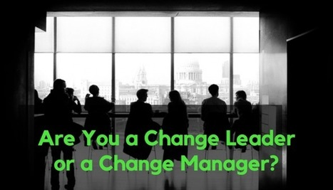 Are You a Change Leader or a Change Manager? | NextGen Learning | Leadership to change our schools' cultures for the 21st Century | Scoop.it